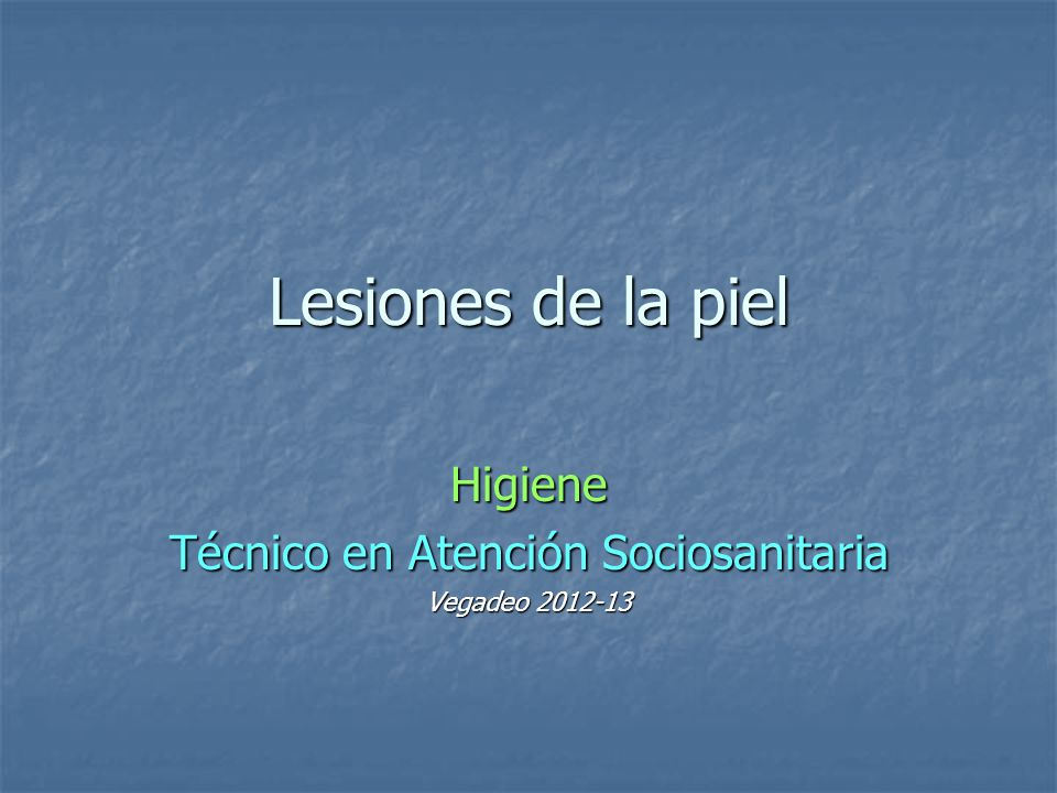 Lesiones de la piel Higiene Técnico en Atención Sociosanitaria Vegadeo 2012-13