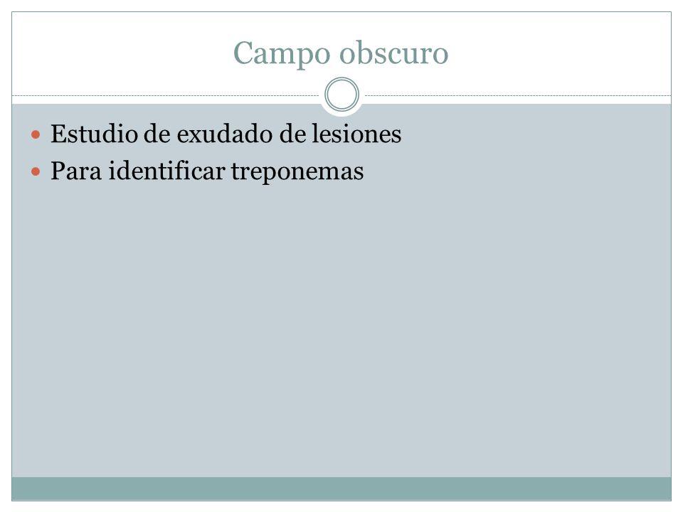 Campo obscuro Estudio de exudado de lesiones Para identificar treponemas