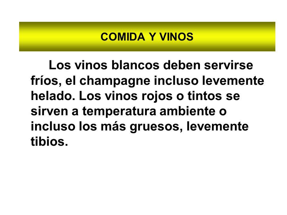COMIDA Y VINOS Los vinos blancos deben servirse fríos, el champagne incluso levemente helado.
