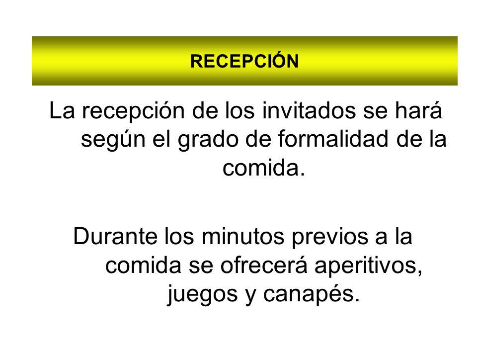 RECEPCIÓN La recepción de los invitados se hará según el grado de formalidad de la comida.