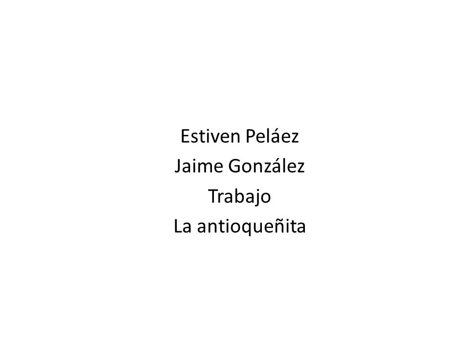 Estiven Peláez Jaime González Trabajo La antioqueñita