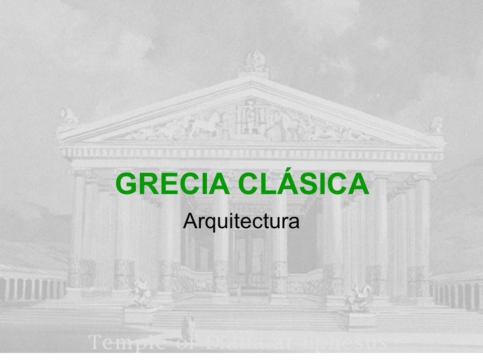 GRECIA CLÁSICA Arquitectura