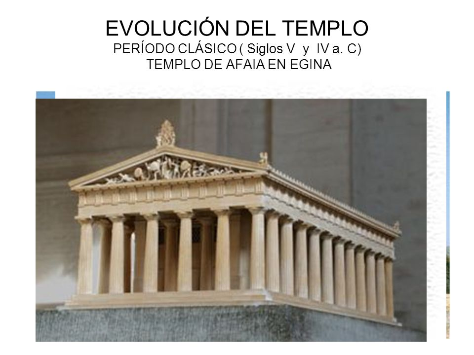EVOLUCIÓN DEL TEMPLO PERÍODO CLÁSICO ( Siglos V y IV a. C) TEMPLO DE AFAIA EN EGINA