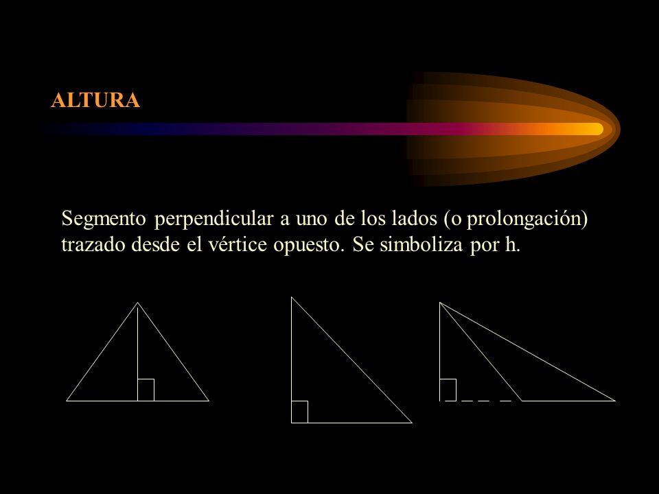 ALTURA Segmento perpendicular a uno de los lados (o prolongación) trazado desde el vértice opuesto. Se simboliza por h.