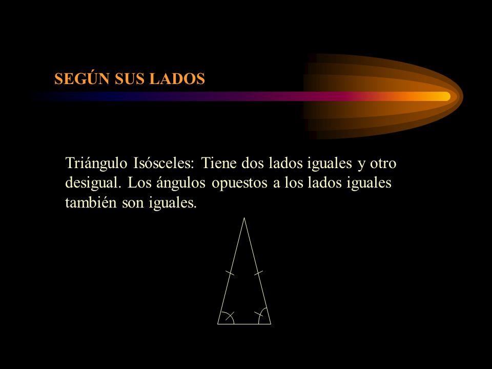 Triángulo Isósceles: Tiene dos lados iguales y otro desigual. Los ángulos opuestos a los lados iguales también son iguales. SEGÚN SUS LADOS