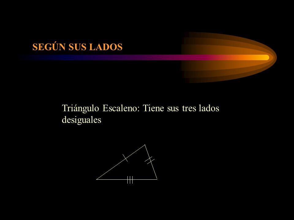 Triángulo Escaleno: Tiene sus tres lados desiguales SEGÚN SUS LADOS