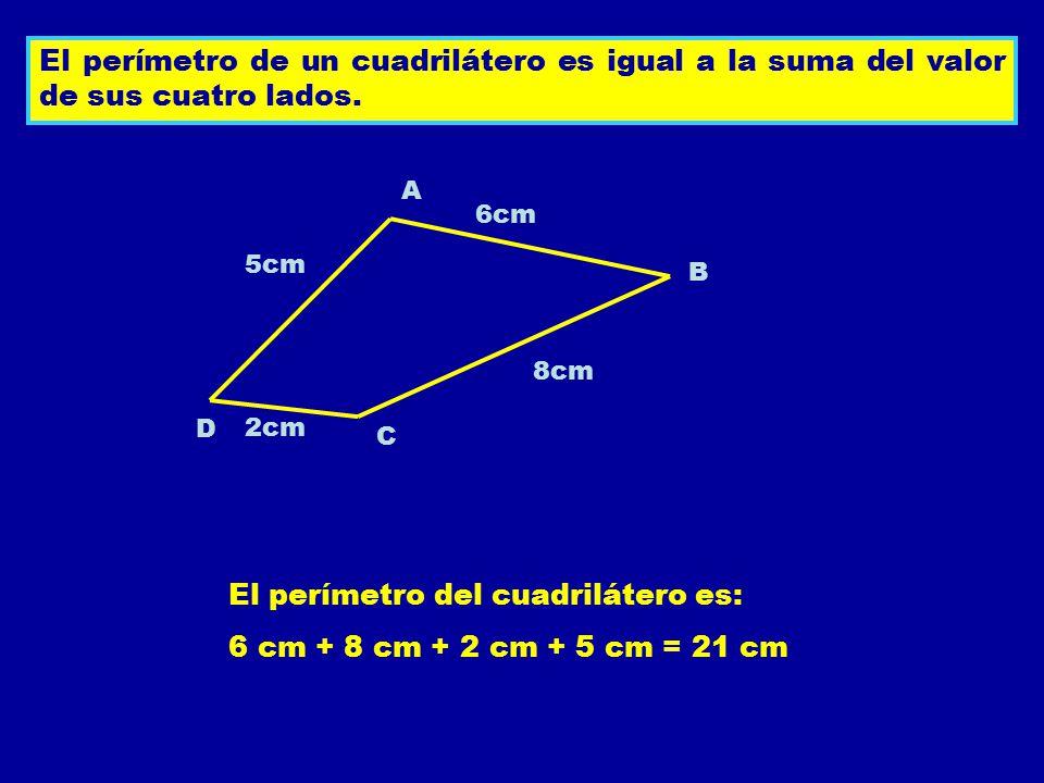 El perímetro de un cuadrilátero es igual a la suma del valor de sus cuatro lados. A B C D 6cm 8cm 5cm 2cm El perímetro del cuadrilátero es: 6 cm + 8 c