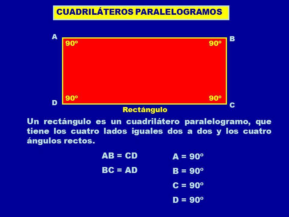 Rectángulo CUADRILÁTEROS PARALELOGRAMOS A B C D 90º Un rectángulo es un cuadrilátero paralelogramo, que tiene los cuatro lados iguales dos a dos y los