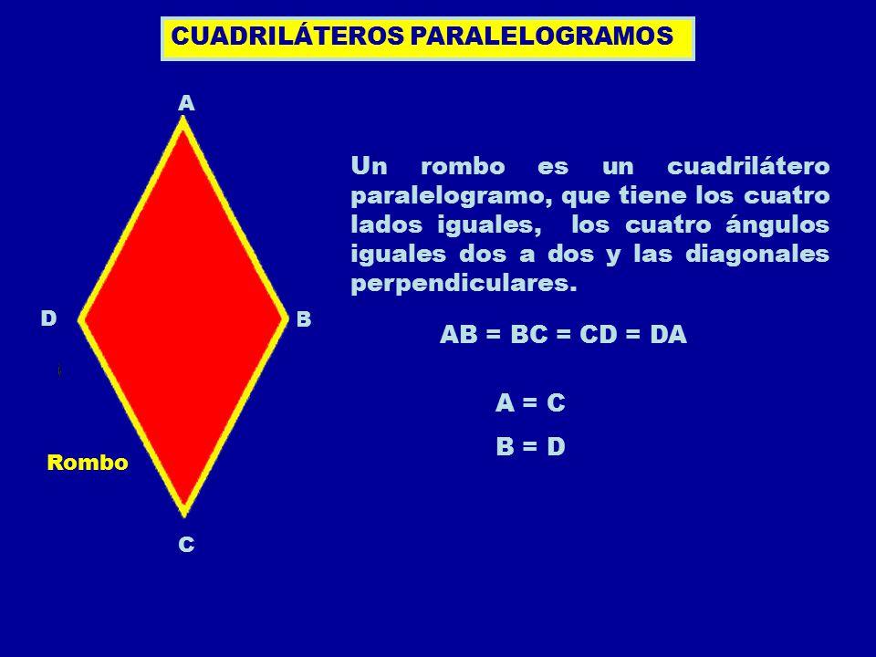 CUADRILÁTEROS PARALELOGRAMOS A B C D Un rombo es un cuadrilátero paralelogramo, que tiene los cuatro lados iguales, los cuatro ángulos iguales dos a d