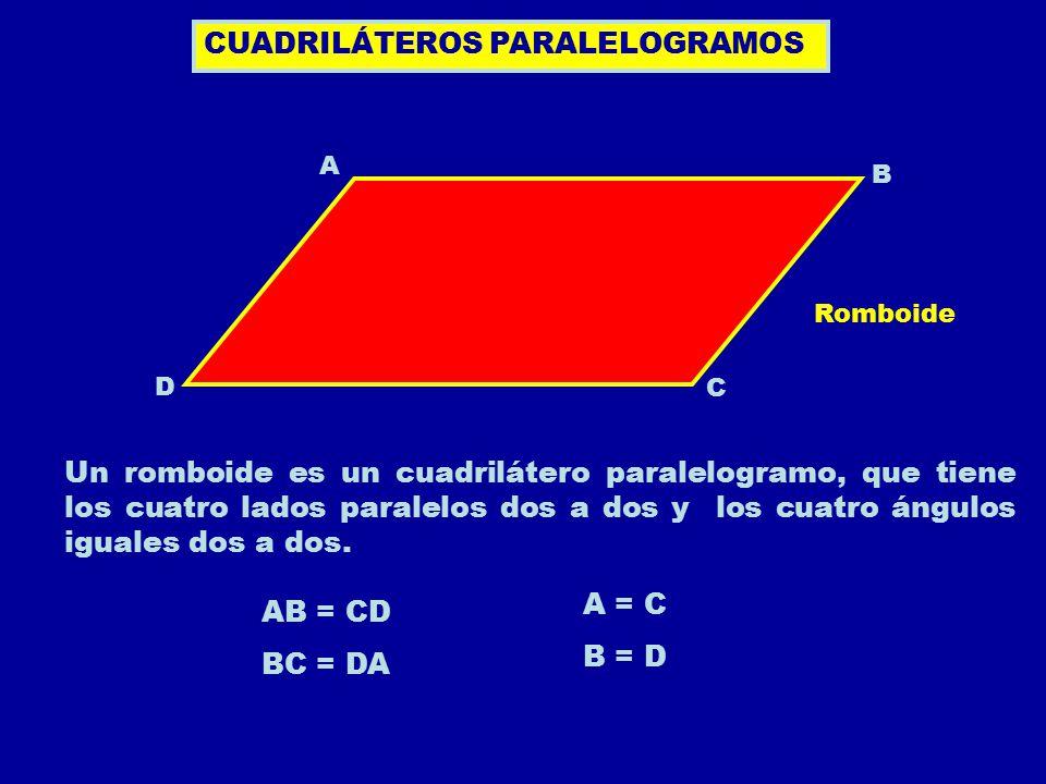 CUADRILÁTEROS PARALELOGRAMOS A C D Un romboide es un cuadrilátero paralelogramo, que tiene los cuatro lados paralelos dos a dos y los cuatro ángulos i