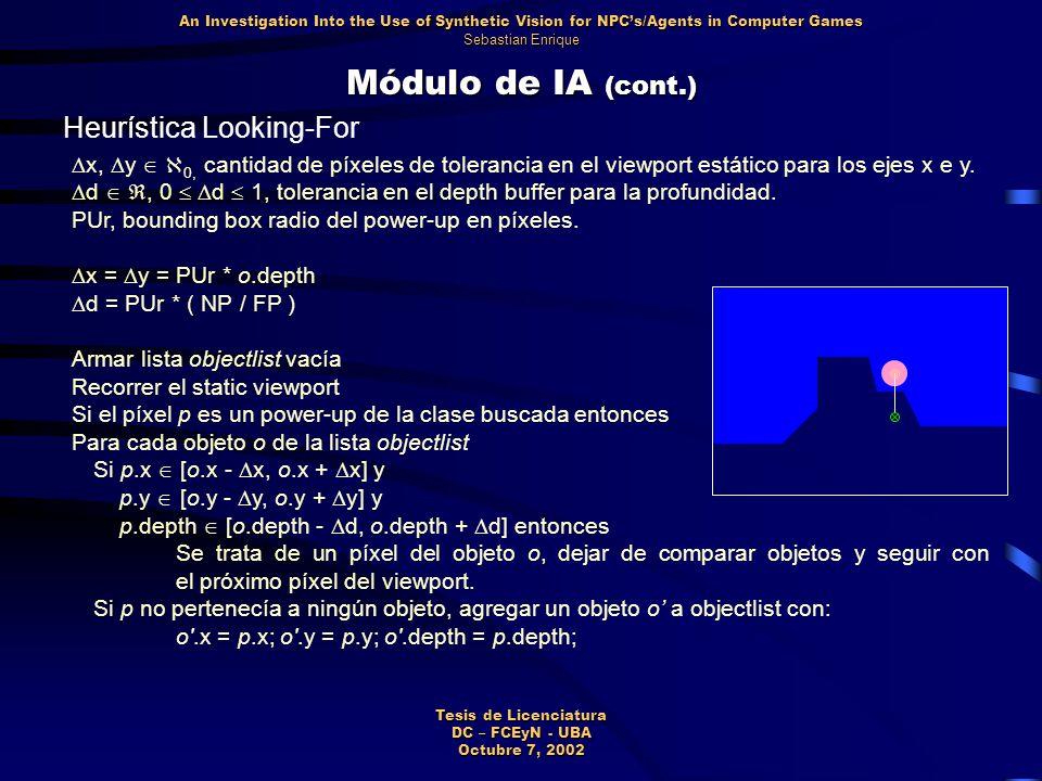 Módulo de IA (cont.) Heurística Looking-For An Investigation Into the Use of Synthetic Vision for NPC's/Agents in Computer Games Sebastian Enrique Tesis de Licenciatura DC – FCEyN - UBA Octubre 7, 2002  x,  y   0, cantidad de píxeles de tolerancia en el viewport estático para los ejes x e y.