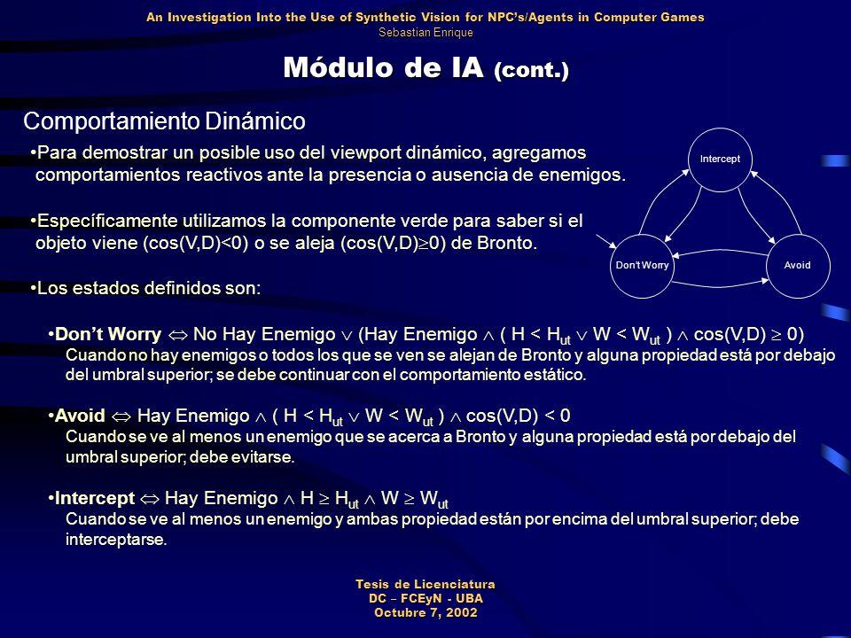 Módulo de IA (cont.) Comportamiento Dinámico Para demostrar un posible uso del viewport dinámico, agregamos comportamientos reactivos ante la presencia o ausencia de enemigos.