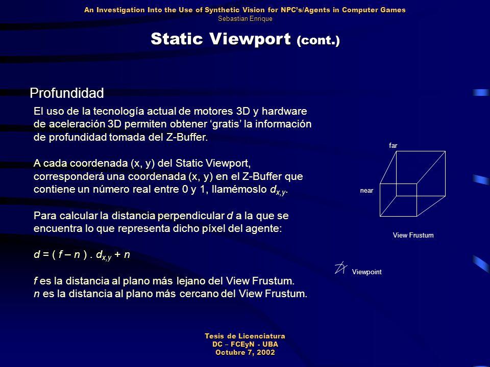 Static Viewport (cont.) Profundidad El uso de la tecnología actual de motores 3D y hardware de aceleración 3D permiten obtener 'gratis' la información de profundidad tomada del Z-Buffer.