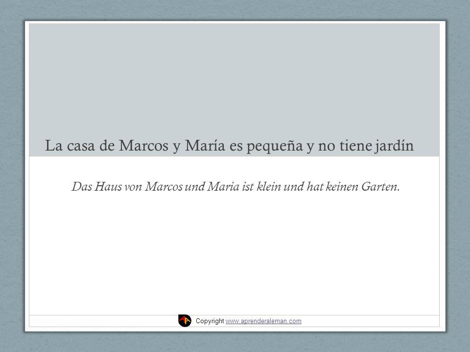 La casa de Marcos y María es pequeña y no tiene jardín Das Haus von Marcos und Maria ist klein und hat keinen Garten.
