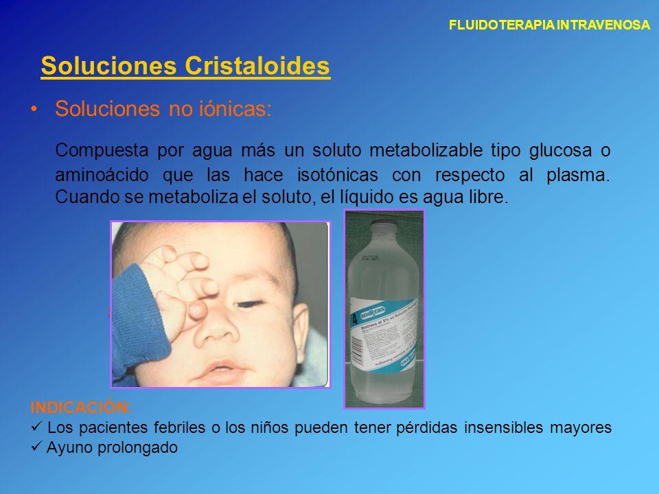 FLUIDOTERAPIA INTRAVENOSA Soluciones no iónicas: Compuesta por agua más un soluto metabolizable tipo glucosa o aminoácido que las hace isotónicas con