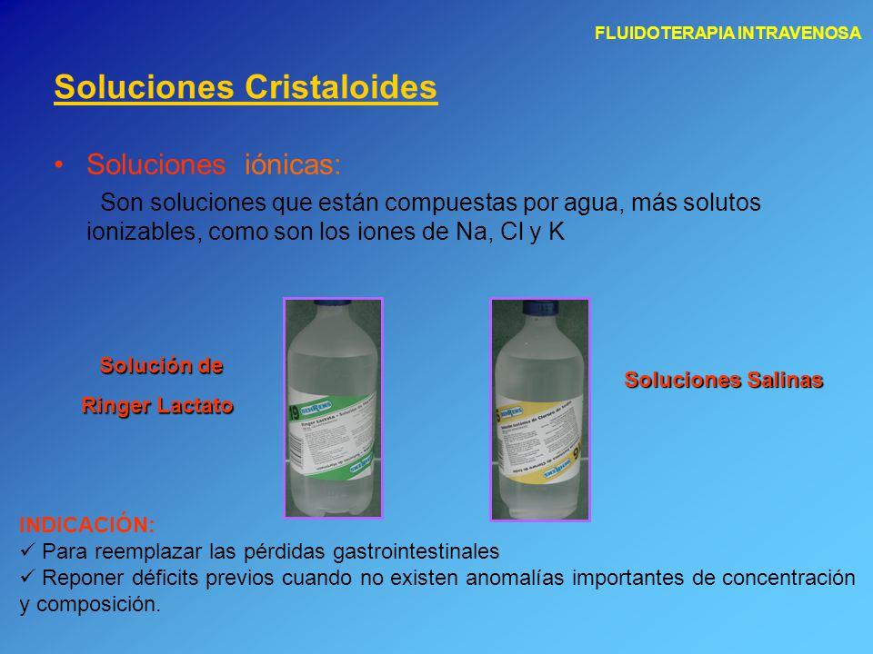 FLUIDOTERAPIA INTRAVENOSA Soluciones iónicas: Son soluciones que están compuestas por agua, más solutos ionizables, como son los iones de Na, Cl y K S