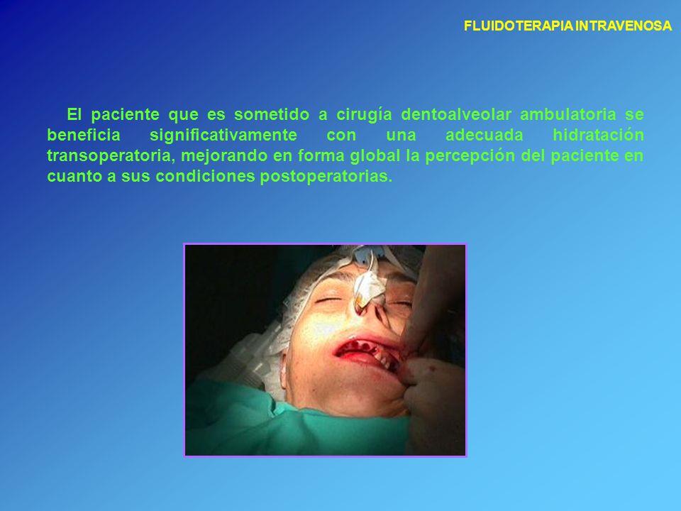 FLUIDOTERAPIA INTRAVENOSA El paciente que es sometido a cirugía dentoalveolar ambulatoria se beneficia significativamente con una adecuada hidratación