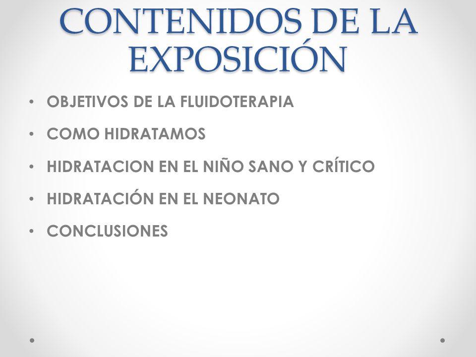 CONTENIDOS DE LA EXPOSICIÓN OBJETIVOS DE LA FLUIDOTERAPIA COMO HIDRATAMOS HIDRATACION EN EL NIÑO SANO Y CRÍTICO HIDRATACIÓN EN EL NEONATO CONCLUSIONES
