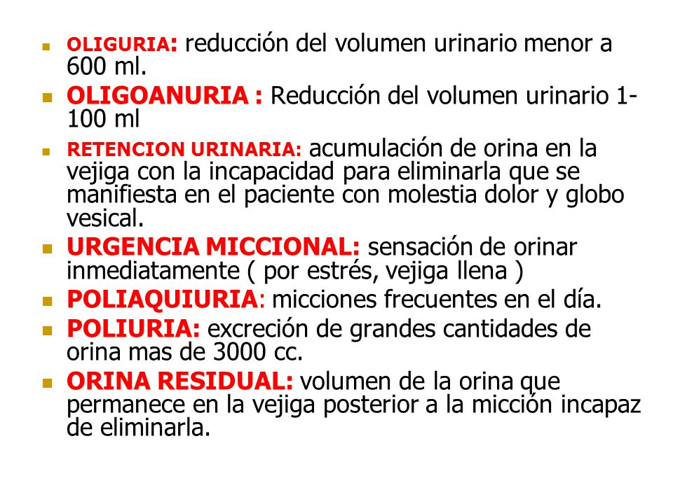 OLIGURIA : reducción del volumen urinario menor a 600 ml.