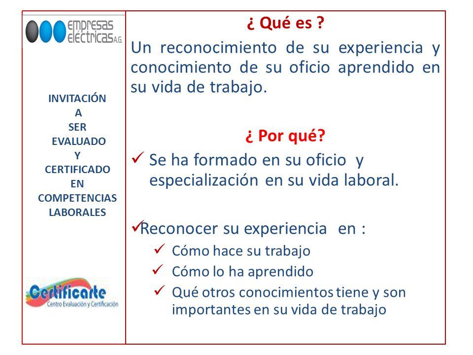 INVITACIÓN A SER EVALUADO Y CERTIFICADO EN COMPETENCIAS LABORALES ¿ Qué es .