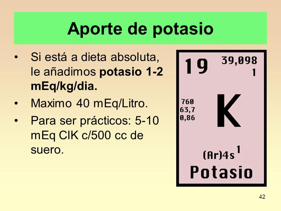42 Aporte de potasio Si está a dieta absoluta, le añadimos potasio 1-2 mEq/kg/dia.