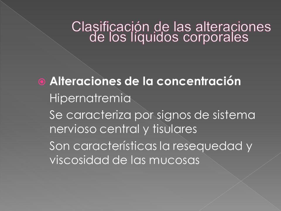  Alteraciones de la concentración Hipernatremia Se caracteriza por signos de sistema nervioso central y tisulares Son características la resequedad y