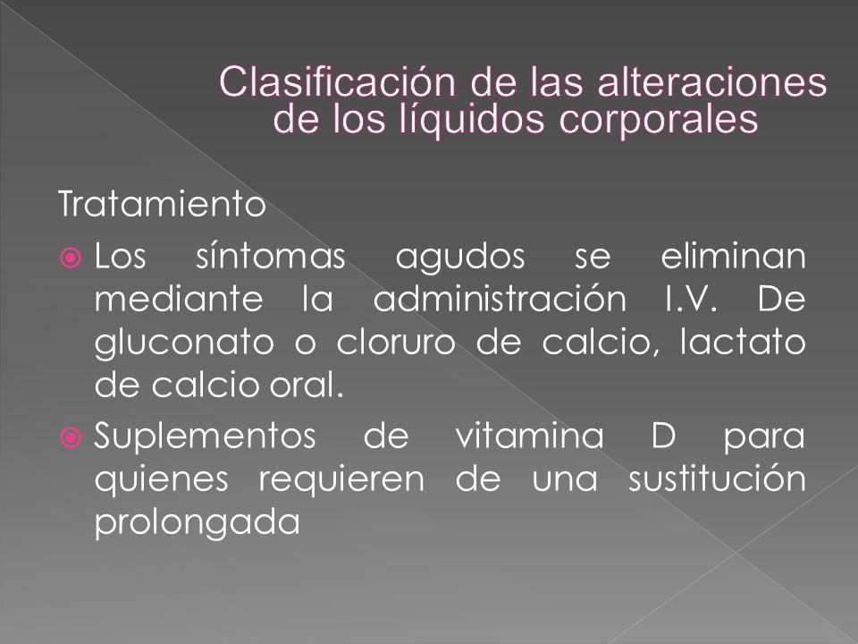 Tratamiento  Los síntomas agudos se eliminan mediante la administración I.V. De gluconato o cloruro de calcio, lactato de calcio oral.  Suplementos