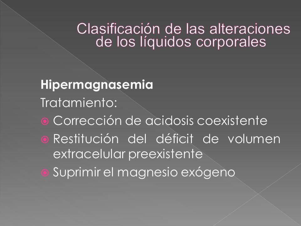 Hipermagnasemia Tratamiento:  Corrección de acidosis coexistente  Restitución del déficit de volumen extracelular preexistente  Suprimir el magnesi