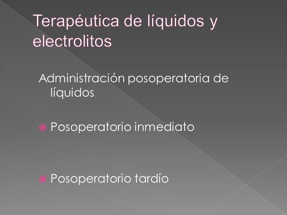 Administración posoperatoria de líquidos  Posoperatorio inmediato  Posoperatorio tardío