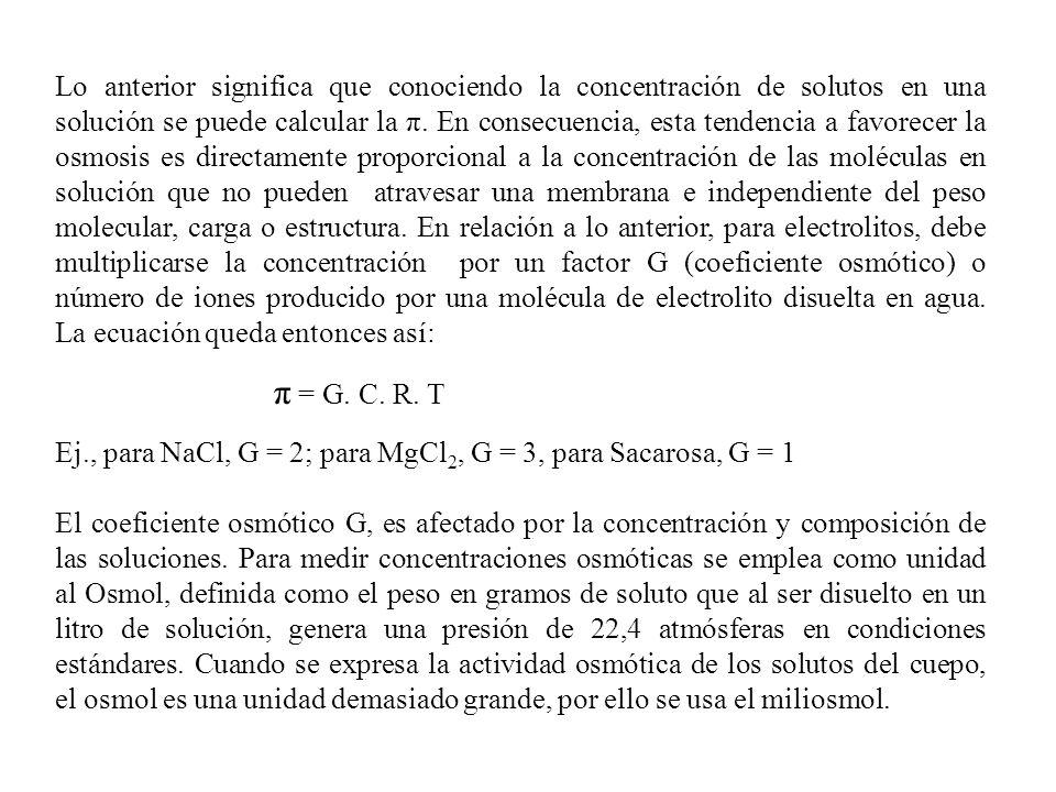 Cuando se habla de fenómenos osmóticos, la concentración de cualquier solución puede ser expresada como: Osmolaridad, número de osmoles por litro de solución.; Osmolalidad: número de osmoles por Kilogramo de agua.