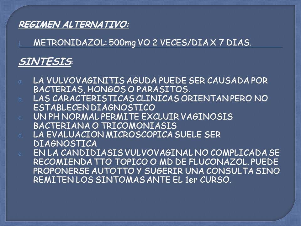 REGIMEN ALTERNATIVO: 1.METRONIDAZOL: 500mg VO 2 VECES/DIA X 7 DIAS.