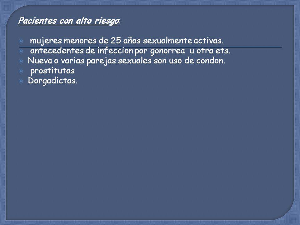 Pacientes con alto riesgo :  mujeres menores de 25 años sexualmente activas.