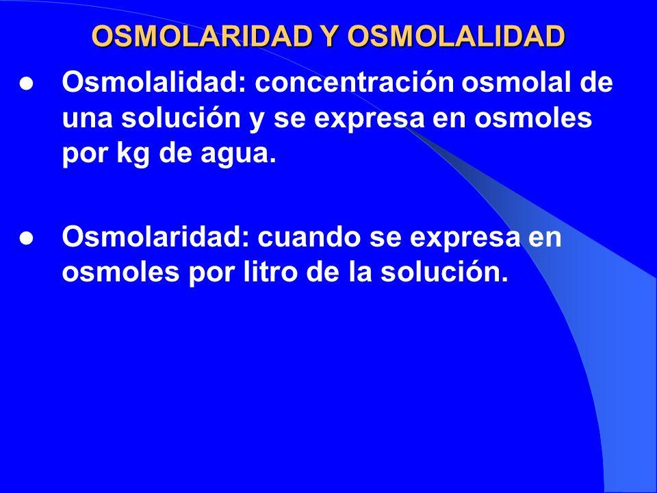 OSMOLARIDAD Y OSMOLALIDAD Osmolalidad: concentración osmolal de una solución y se expresa en osmoles por kg de agua. Osmolaridad: cuando se expresa en
