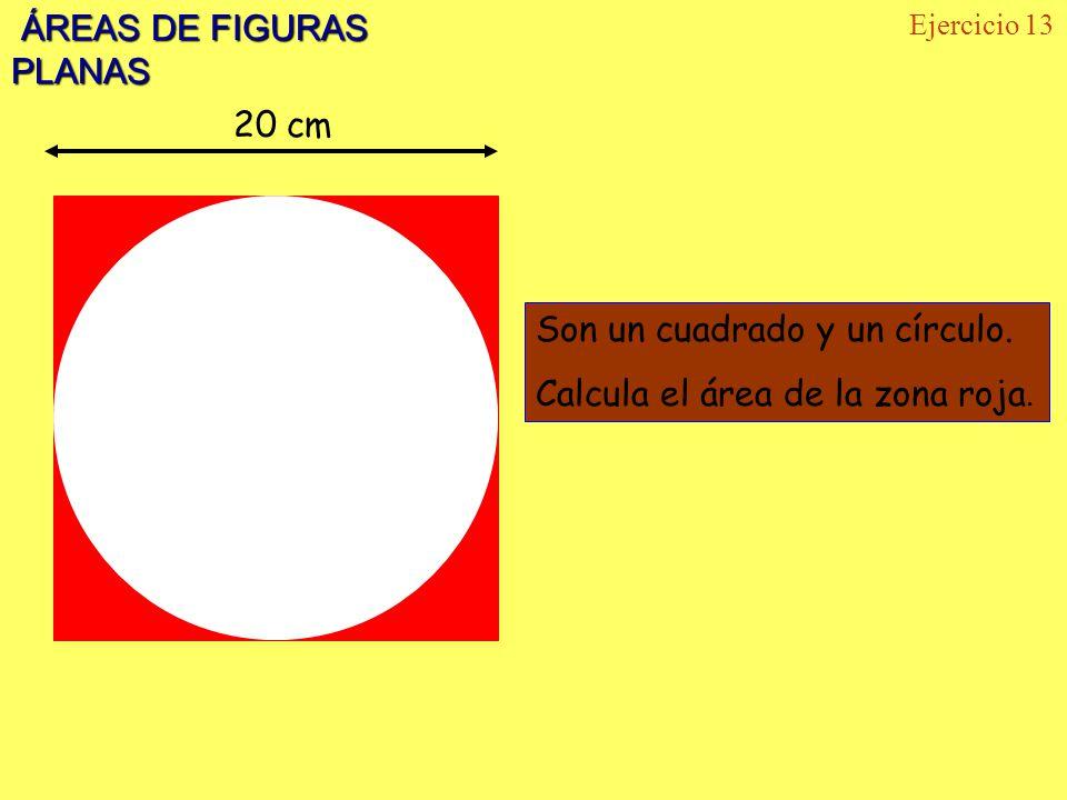 ÁREAS DE FIGURAS PLANAS ÁREAS DE FIGURAS PLANAS Ejercicio 13 Son un cuadrado y un círculo. Calcula el área de la zona roja. 20 cm