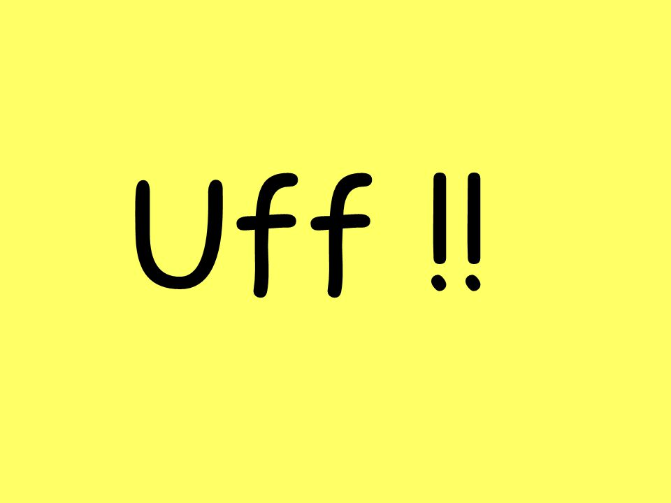 Uff !!
