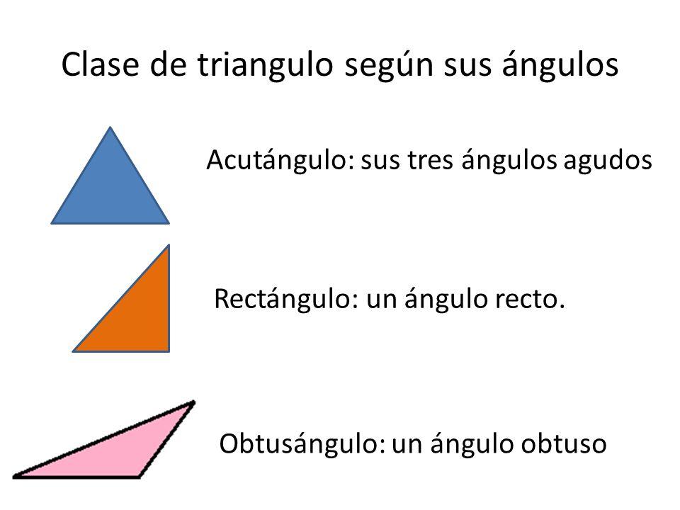 Clase de triangulo según sus ángulos Acutángulo: sus tres ángulos agudos Rectángulo: un ángulo recto.