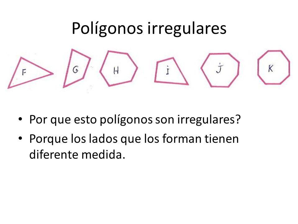 Polígonos irregulares Por que esto polígonos son irregulares.