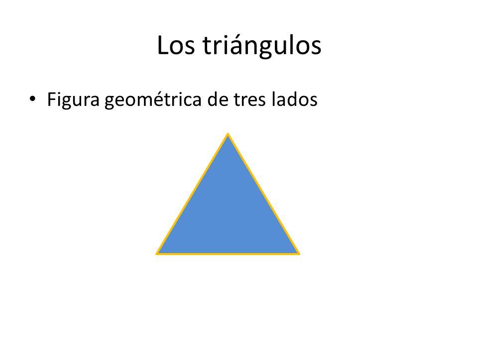 Los triángulos Figura geométrica de tres lados