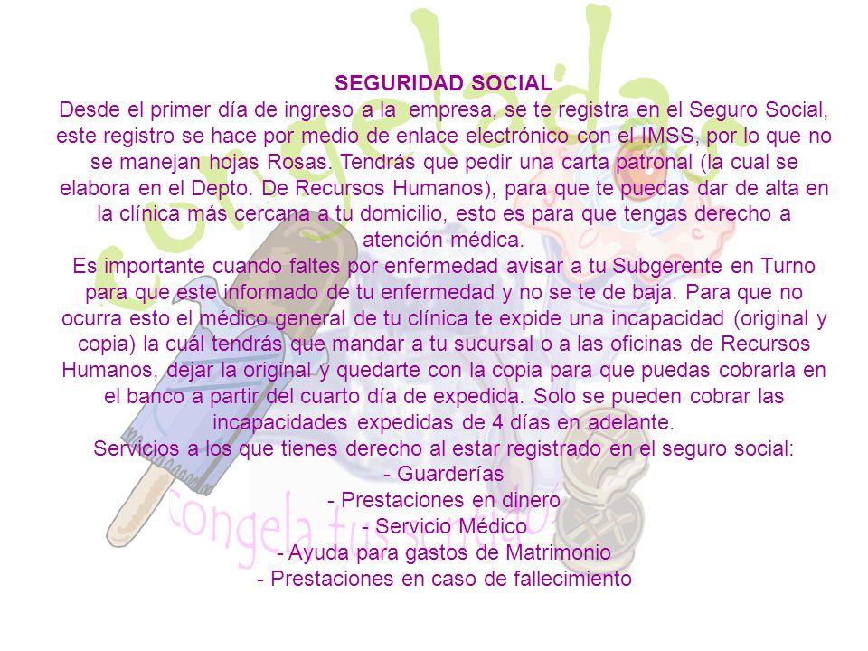 SEGURIDAD SOCIAL Desde el primer día de ingreso a la empresa, se te registra en el Seguro Social, este registro se hace por medio de enlace electrónic