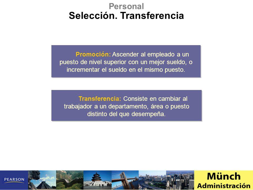 Personal Selección. Transferencia Promoción: Ascender al empleado a un puesto de nivel superior con un mejor sueldo, o incrementar el sueldo en el mis