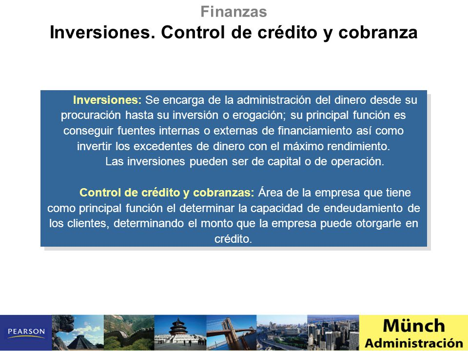 Inversiones: Se encarga de la administración del dinero desde su procuración hasta su inversión o erogación; su principal función es conseguir fuentes