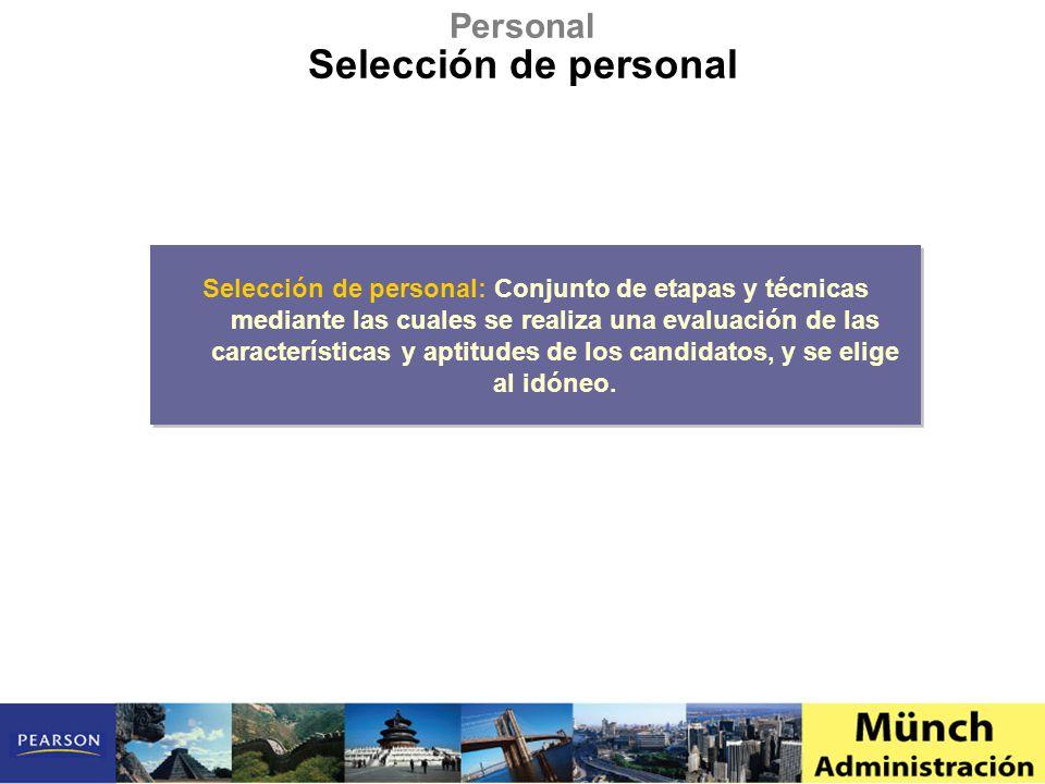 Selección de personal: Conjunto de etapas y técnicas mediante las cuales se realiza una evaluación de las características y aptitudes de los candidatos, y se elige al idóneo.