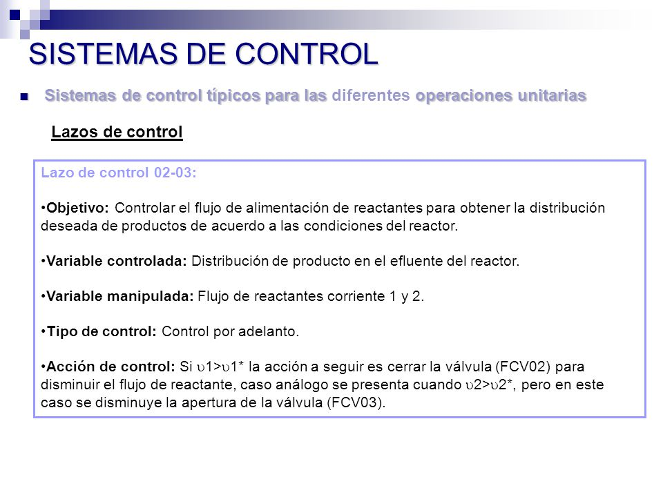 Lazo de control 02-03: Objetivo: Controlar el flujo de alimentación de reactantes para obtener la distribución deseada de productos de acuerdo a las condiciones del reactor.