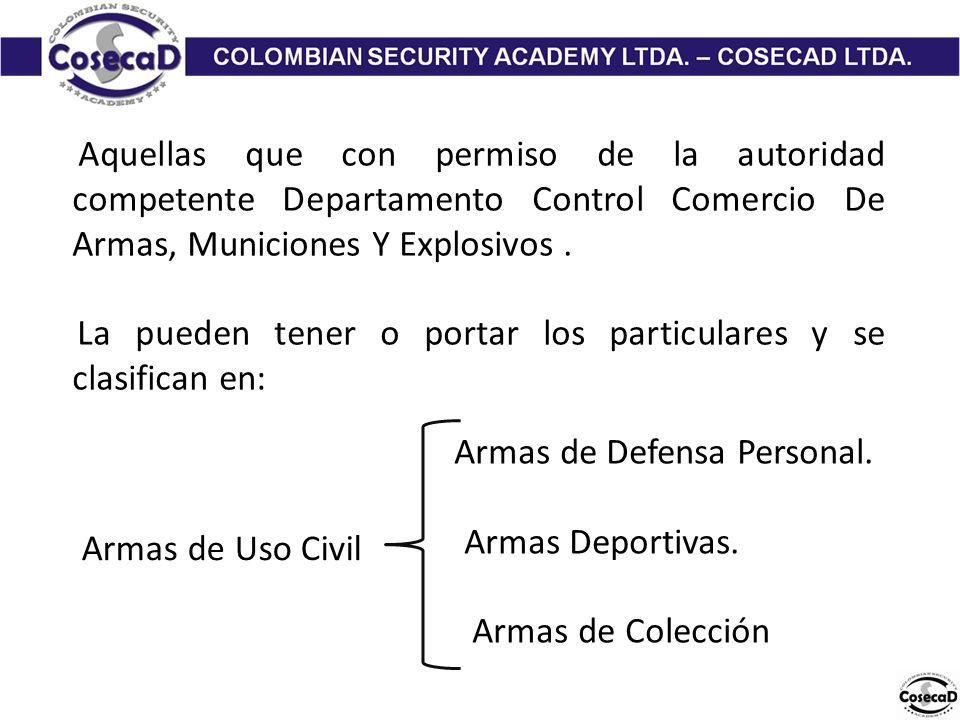 Aquellas que con permiso de la autoridad competente Departamento Control Comercio De Armas, Municiones Y Explosivos.