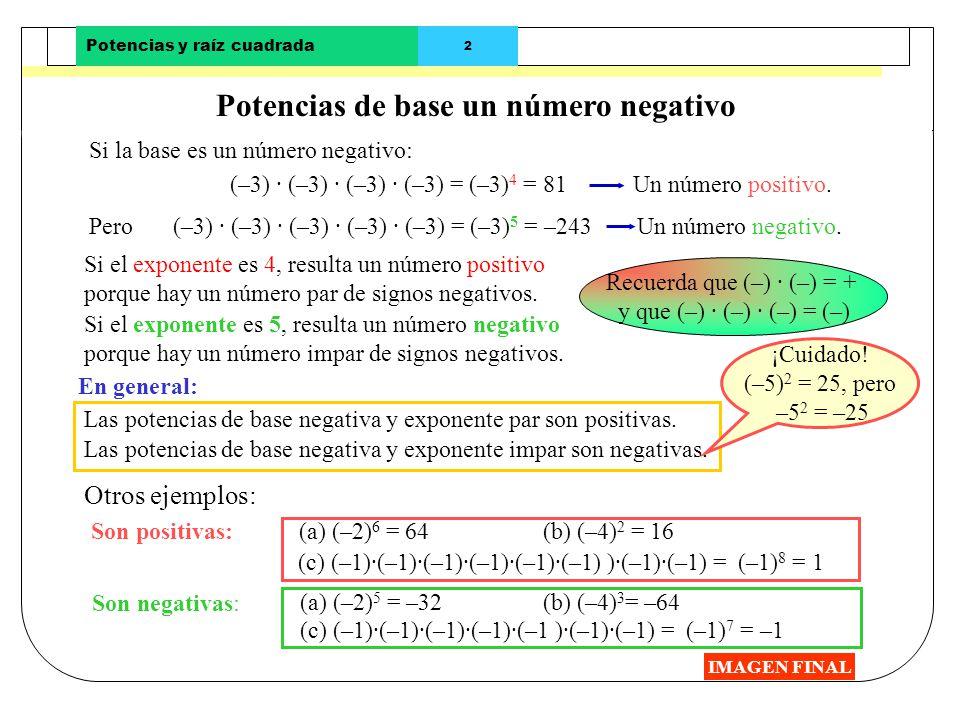 Potencias y raíz cuadrada 1 Potencias de exponente natural mayor que 1 IMAGEN FINAL En la expresión 3 · 3 · 3 · 3 · 3 · 3 · 3 · 3 · 3 · 3 · 3 · 3 · 3