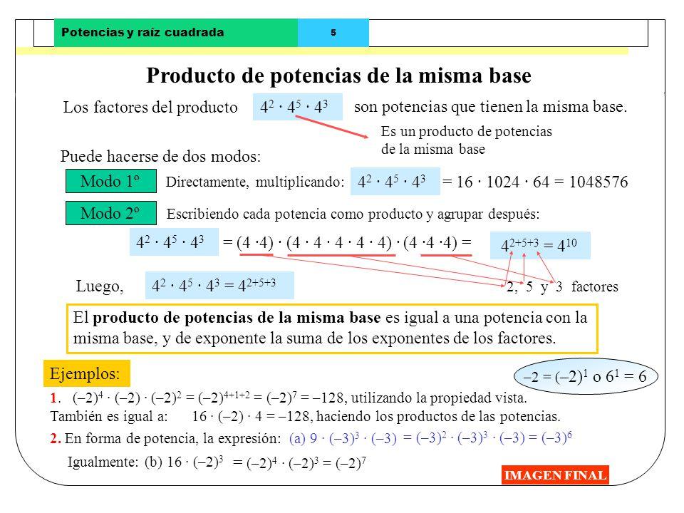Potencias y raíz cuadrada 4 Potencia de un cociente IMAGEN FINAL En la expresión Otros ejemplos: (32 : 8) 3 Puede hacerse de dos modos: La potencia de
