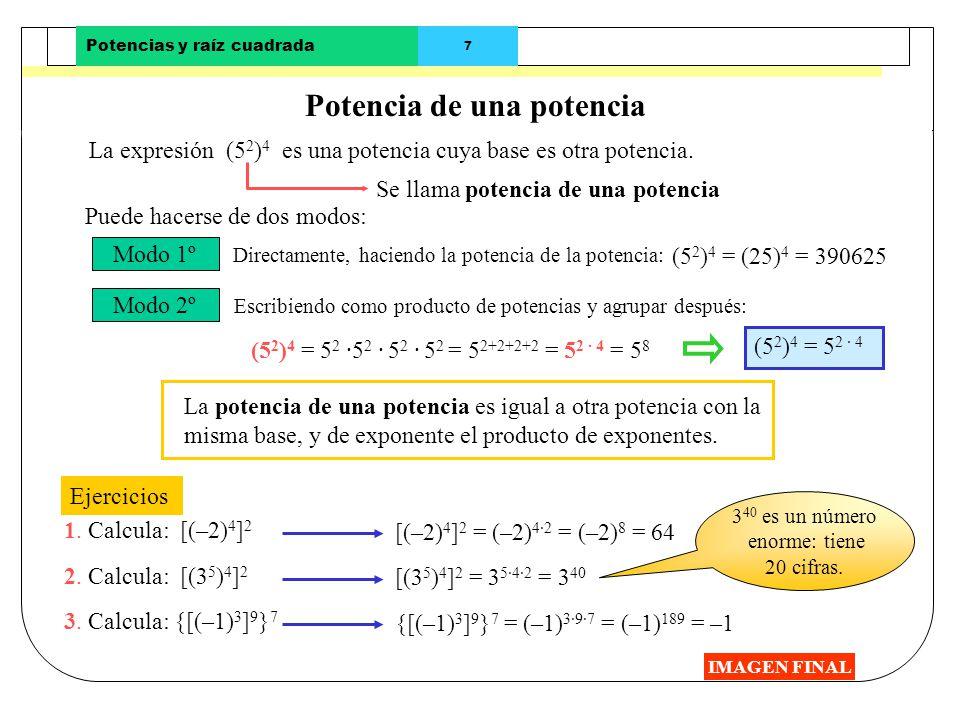 Potencias y raíz cuadrada 6 Cociente de potencias de la misma base IMAGEN FINAL El dividendo y el divisor de Ejercicio: 6 5 : 6 3 Puede hacerse de dos