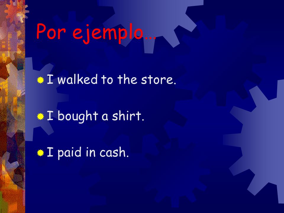  is a past tense ( -ed )  talks about what happened  is a completed action El Pret é rito: