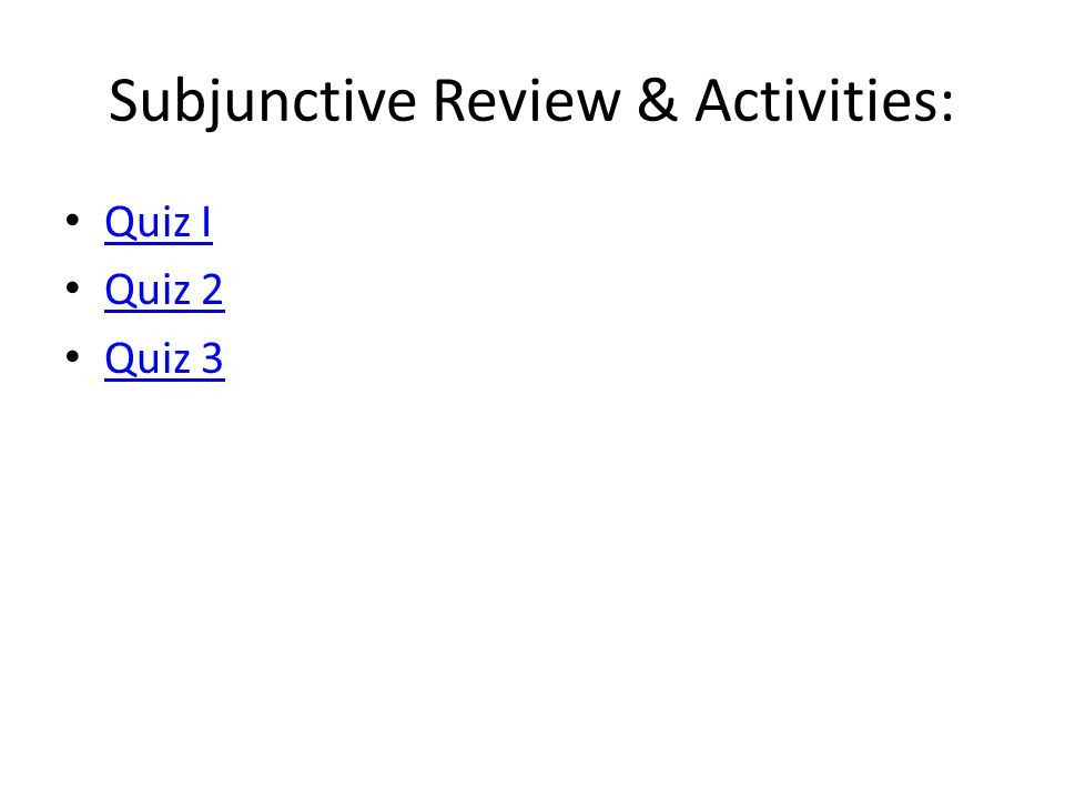 Subjunctive Review & Activities: Quiz I Quiz 2 Quiz 3
