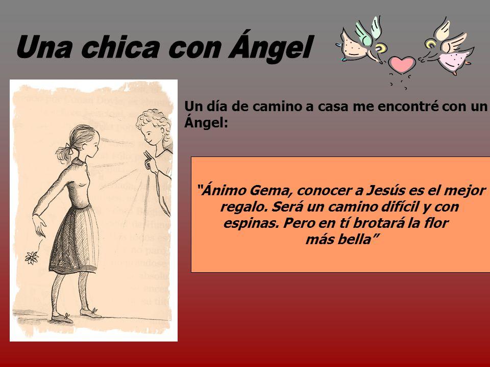 Un día de camino a casa me encontré con un Ángel: Ánimo Gema, conocer a Jesús es el mejor regalo.